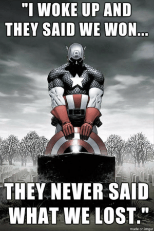 "Memorial Day 2016: Best Memes | Heavy.com: ""I WOKE UP AND  THEY SAID WE WON  THEY NEVER SAID  WHAT WE LOST  made on imqur Memorial Day 2016: Best Memes 