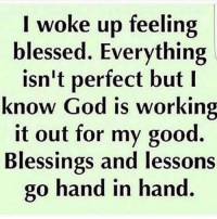 Blessed, God, and Memes: I woke up feeling  blessed. Everything  isn't perfect but I  know God is working  it out for my good.  Blessings and lessons  go hand in hand.