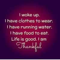 Thankful 🙏💜 awakespiritual thankful goodvibes: I woke up  I have clothes to wear.  I have running water.  I have food to eat  Life is good. am Thankful 🙏💜 awakespiritual thankful goodvibes