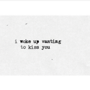 https://iglovequotes.net/: i woke up wanting  to kiss you https://iglovequotes.net/