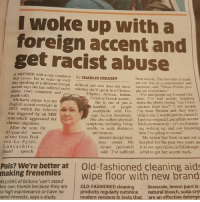"""😂😂😂😂 CAN U IMAGINE 😂😂😂😂 sad she lost her job though.: I woke up with a  foreign accent and  get racist abuse  A MOTHER with a rare condition  that causes her to wake up each  by CHARLES CREASEY  from racism. The first time it made  day speaking in a different foreign  difficult and now does not know  whether she'll speak in a Chinese,  me cry was in a supermarket and  somcone sai  accent says she has suffered racist  peo-  d: """"Those Polish  abuse, cruel comments and  ple are everywhere  prank calls  Filipino, African, Italian  e had people say I sound Chi  Polish or French accent. nese. I've had people laughing  She is one of just a down the phone saying """"can I have  Michaela Armer lost her  English accent overnight in  2015, which she believes  was triggered by an MRI  scan which 'aggravated' her  chronic migraines  handful of people chicken fried rice?"""" I tell people  worldwide with For- I'm from Preston and they don't  eign Accent Syndrome. believe me. I would just be elated if  She also suffers physical Igot my original Lancashire accent  symptoms including being back permanently-it's so frustrat  unable to walk distances ing waking up and not knowing  After the scan, the  47-year-old mum  of-two from Poul  ton-Le-Fylde  Lancashire,  and tremors  how I'm going to sound.  Interior design busi-  ness owner Ms  Armer (pictured)  said: I've suffered a bid to get her accent back.  Ms Armer has been in and out o  hospital for the past two years an  is to see specialists in Edinburgh  found speech  Pals? We're better at   Old-fashioned cleaning aids  making frenemies wipe floor with new brand  ILLIONS of Britons 'can't stand'  heir own friends because they are  o high maintenance or have no  ared interests, says a study  OLD-FASHIONED cleaning  limescale, lemon juice is  products regularly outshine  modern versions in tests that  natural bleach, soda crys  are an effective deterge 😂😂😂😂 CAN U IMAGINE 😂😂😂😂 sad she lost her job though."""
