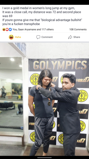 """Gym, South Park, and Tumblr: I won a gold medal in women's long jump at my gym,  It was a close call, my distance was 72 and second place  was 69  If youre gonna give me that """"biological advantage bullshit""""  you're a fucken transphobe  You, Saan Aryamane and 117 others  108 Comments  Haha  Comment  Share  GOLYMPICS  A7  GOLD.  VD'S  M  #GO  GO Reminds of the recent South Park episode"""
