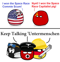 ~Hohenzollern: I won the Space Race Nyet! I won the Space  Race Capitalist pig!  Commie Scum!  Keep Talking Untermenschen ~Hohenzollern
