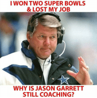 Jason Garrett: I WON TWO SUPER BOWLS  &LOST MY JOB  WHY IS JASON GARRETT  STILL COACHING?