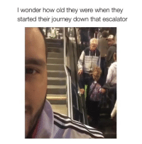 Why didn't anyone say anything 😭: I wonder how old they were when they  started their journey down that escalator Why didn't anyone say anything 😭