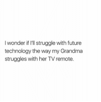 Future, Grandma, and Memes: I wonder if I'll struggle with future  technology the way my Grandma  struggles with her TV remote. Maybe 😨