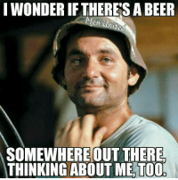 me🍻irl: I WONDER IF THERES A BEER  SOMEWHERE OUT THERE  THINKING ABOUT ME, TOO me🍻irl