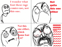 rage face: I wonder what  font these rage  comics use, not  this one.  Not  quite  this one  a  ither  Not this  one either,  which  amn font  is it?