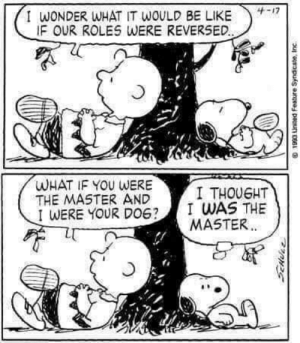 Be Like, Memes, and Snoopy: I WONDER WHAT IT WOULD BE LIKE  IF OUR ROLES WERE REVERSED  -c  WHAT IF YOU WERE  THE MASTER AND  I WERE YOUR DO?I WAS THE  I THOUGHT  MASTER Layla agrees with Snoopy and I am sure many others do too      BOL