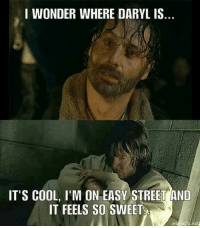 so cool: I WONDER WHERE DARYL IS  IT'S COOL, I'M ON EASY STREET AND  IT FEELS SO SWEET  manatig net