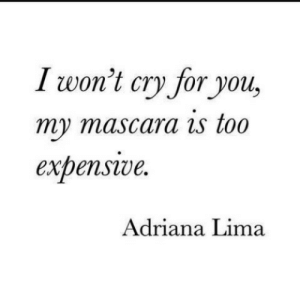 Adriana Lima, Lima, and Cry: I won't cry for you,  my mascara is too  expensve  Adriana Lima