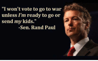 """We could have had Bernie Sanders and Rand Paul.  Thanks Shadow Government. #ETP: """"I won't vote to go to war  unless I'm ready to go or  send my kids  Sen. Rand Paul We could have had Bernie Sanders and Rand Paul.  Thanks Shadow Government. #ETP"""