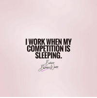 Tag a hard worker! BadassBusinessWomen: I WORK WHEN MY  COMPETITION IS  SLEEPING Tag a hard worker! BadassBusinessWomen