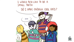 Cool, Home, and Youth: I WOULD ALSO LIKE TO BE A  SMALL YOUTH  DO I HAVE ENOUGH COOL HATS?  AVヒ  tno  UP HR  home  SANGLE Sans and Papyrus are in on it too! Noooooooooooo!