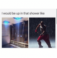 Memes, Shower, and 🤖: I would be up in that shower like I want 😅
