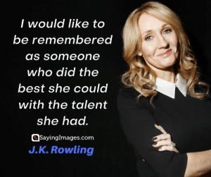 30 J.K. Rowling Quotes on Living, Dreaming, and Turning On the Light #sayingimages #jkrowlingquotes #jkrowlingquote #jkrowling #harrypotter: I would like to  be remembered  as someone  who did the  best she could  with the talent  she had.  SayingImages.com  J.K.Rowling 30 J.K. Rowling Quotes on Living, Dreaming, and Turning On the Light #sayingimages #jkrowlingquotes #jkrowlingquote #jkrowling #harrypotter