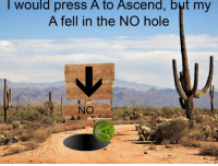 Reddit, Com, and Source: I would press A to Ascend, but my  A fell in the NO hole  NO [Src]