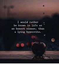 Life, Hypocrite, and Lying: I would rather  be known in life as  an honest sinner, than  a lying hypocrite.