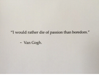 """Boredom, Van Gogh, and Passion: """"I would rather die of passion than boredom.""""  Van Gogh"""