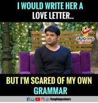 Love Letter: I WOULD WRITE HERA  LOVE LETTER  LAUGHINC  BUT I'M SCARED OF MY OWN  GRAMMAR