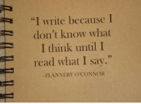 """Think, What, and Read: """"I write becauseI  don't know what  I think until I  read what I say.""""  FLANNERY O'CONNOR  35"""