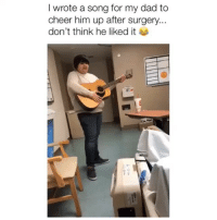 Dad, Girl Memes, and A Song: I wrote a song for my dad to  cheer him up after surgery...  don't think he liked it IM DEAD 💀 😂 (@satans_underboob)
