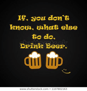 Beer, Quotes, and Com: I, you don t  to do.  Drins Beer  www.shutterstock.com 1107802163 Beer Quotes 186