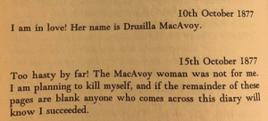 Facebook, Love, and Irl: I0th October 1877  I am in love! Her name is Drusilla MacAvoy.  I5th October 1877  Too hasty by far! The MacAvoy woman was not for me.  I am planning to kill myself, and if the remainder of these  es are blank anyone who comes across this diary will  pag  know I succeeded. me irl | https://goo.gl/i7OmJs - Join my facebook page