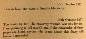 Dank, Love, and Memes: I0th October 1877  I am in love! Her name is Drusilla MacAvoy.  I5th October 1877  Too hasty by far! The MacAvoy woman was not for me.  I am planning to kill myself, and if the remainder of these  es are blank anyone who comes across this diary will  pag  know I succeeded. Me irl by Snowstandards MORE MEMES