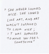 Never, Nice, and Vice: I1 SHE NEVER LooKED  /VICE, SHE LOOKED  LIKE ART, AND ART  WASN'7 SUPPOSE D  To LooK NICE  T WAS SUPPOSED