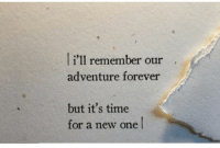 One L: i'11 remember our  adventure forever  but it's time  for a new one l