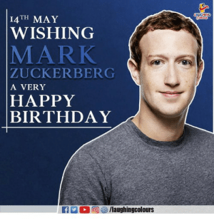 Birthday Wishes To #MarkZuckerberg 🎂: I4TH MAY  WISHING  MARK  ZUCKERBERG  A VERY  HAPPY  BIRTHDAY Birthday Wishes To #MarkZuckerberg 🎂