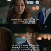 My hands just seem to always want  to touch your body  I'm no bag of shrimp chips for you  to stuff yourself with just because  your hands keep reaching for more.  SBS kpop kpopmemes korean sbs drama meme funny funnymemes lol admin christmas asian love admin kpopidols
