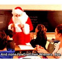 Spirit, Girl Memes, and The Holiday: And none for Gretchen Wieners. Bye. Getting into the holiday spirit.