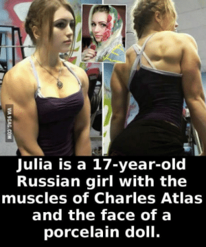 Manlier than an average mans body: IA  Julia is a 17-year-old  Russian girl with the  muscles of Charles Atlas  and the face of a  porcelain doll. Manlier than an average mans body