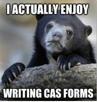 meme.com: IACTUALLY ENJOY  WRITING CAS FORMS  quick meme com