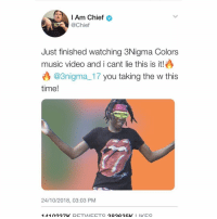 Definitely, Memes, and Music: IAm Chief  @Chief  Just finished watching 3Nigma Colors  music video and i cant lie this is it!  @3nigma 17 you taking the w this  time!  24/10/2018, 03:03 PM  141027K RETWEETS 383635K LIKES @3nigma_17 just dropped Colors music video, Link in His Bio. Go watch it, this is definitely it.. even chief agrees with me - y'all think its a W or L ?
