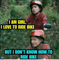 Love, Memes, and Girl: IAM GIRL  LOVE TO RIDE BIKE  I  Moment  To  Remember  Love  BUT I DON'T KNOW HOW TO  RIDE BIKE