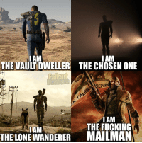 Memes, 🤖, and Vault: IAM  I AM  THE VAULT DWELLER: THE CHOSEN ONE  REPUB  C  I AM  THE FUCKING  THE LORE WANDERER MAILMAN  e Here comes the fucking MAILMAN -Mechanist