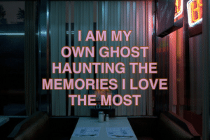 Love, Ghost, and Haunting: IAM MY  OWN GHOST  HAUNTING THE  MEMORIES I LOVE  THE MOST