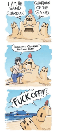 Fuck, Him, and Iam: IAM THEGUARDIAN  SAND  OF THE  GUARDIANSAND  SNANTS  PosIeDoN QuiVERs  BEFORE HIM!!  FUCK OFFI  SANTS
