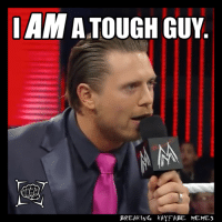 Pff!!! That IS the meme! :D  Breaking Kayfabe Memes: IAM  TOUGH GUY  BREAKING KAYFABE MEMES Pff!!! That IS the meme! :D  Breaking Kayfabe Memes
