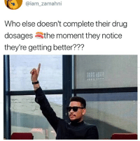 Raise your hands if this is you 😂😂🙋🏽♂️🙋🏽♀️ . KraksTV: @iam zamahni  Who else doesn't complete their drug  dosagesSthe moment they notice  they're getting better??? Raise your hands if this is you 😂😂🙋🏽♂️🙋🏽♀️ . KraksTV