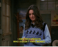 Money, Who, and Person: IAMA RICH PERSON  WHO DOESN'T HAVE MONEY