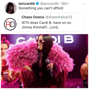 Jimmy Kimmel: iamcardib @i  Something you can't afford  amcardib 36nm  Chase Owens @chasethekat23  WTh does Cardi B. have on on  Jimmy Kimmel?... Lord  DI B