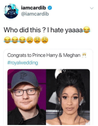 Blackpeopletwitter, Prince, and Prince Harry: iamcardib  @iamcardib  Who did this ? I hate yaaaa  Congrats to Prince Harry & Meghan  <p>A fairy tale wedding 👰🏻 (via /r/BlackPeopleTwitter)</p>