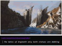 sartsumas: kudos to @iamtrappedinsideasnowglobe for giving me the idea for the simultaneously best and worst scenery study so far in my life (x): iamtrappedinsideasnowglobe:  The Gates of Argonath only both statues are dabbing sartsumas: kudos to @iamtrappedinsideasnowglobe for giving me the idea for the simultaneously best and worst scenery study so far in my life (x)