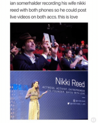 Emoji, Love, and Memes: ian somerhalder recording his wife nikki  reed with both phones so he could post  live videos on both accs.this is love  Nikki Reed  ACTRESS. ACTIVIST, ENTREPRENEUR  CO-FOUNDER, BAYOU WITH LOVE  @pikkireed.an He loves her 😢❤️ Comment your 8th emoji which represents your day. Mines 👌🏼