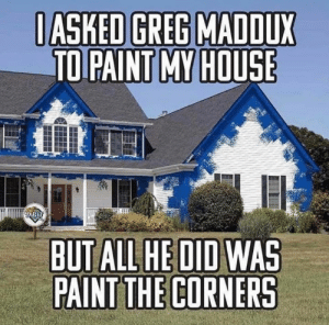 😂😂😂 Greg Maddux is a legend   Credit : Dbat Sports: IASKED GREG MADDUX  TO PAINT MY HOUSE  DBA  BUT ALL HE DID WAS  PAINT THE CORNERS 😂😂😂 Greg Maddux is a legend   Credit : Dbat Sports