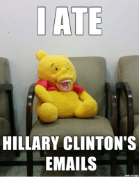 <p>Confession Teethy Pooh Bear</p>: IATE  HILLARY CLINTON'S  EMAILS  made on imgur <p>Confession Teethy Pooh Bear</p>